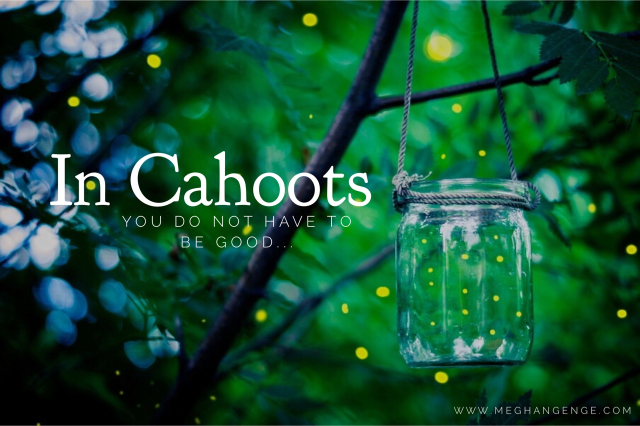 in cahoots you do not have to be good