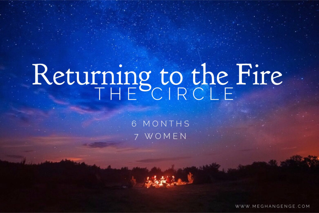 returning to the fire, the circle, 6 months 7 women